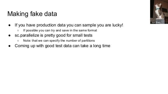 Making fake data ● If you have production data you can sample you are lucky! ○ If possible you can try and save in the sam...