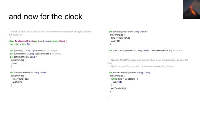 and now for the clock /* * Allows us access to a manual clock. Note that the manual clock changed between 1.1.1 and 1.3 */...