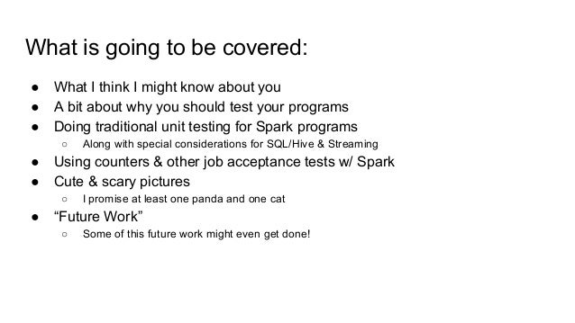 What is going to be covered: ● What I think I might know about you ● A bit about why you should test your programs ● Doing...