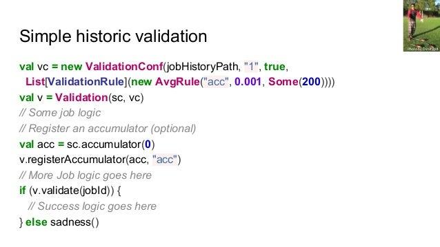 "Simple historic validation Photo by Dvortygirl val vc = new ValidationConf(jobHistoryPath, ""1"", true, List[ValidationRule]..."