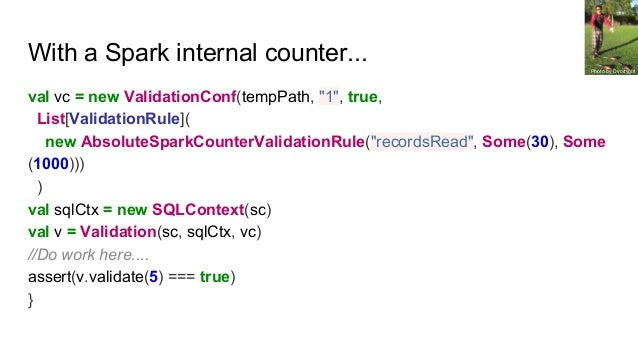 """With a Spark internal counter... val vc = new ValidationConf(tempPath, """"1"""", true, List[ValidationRule]( new AbsoluteSparkC..."""