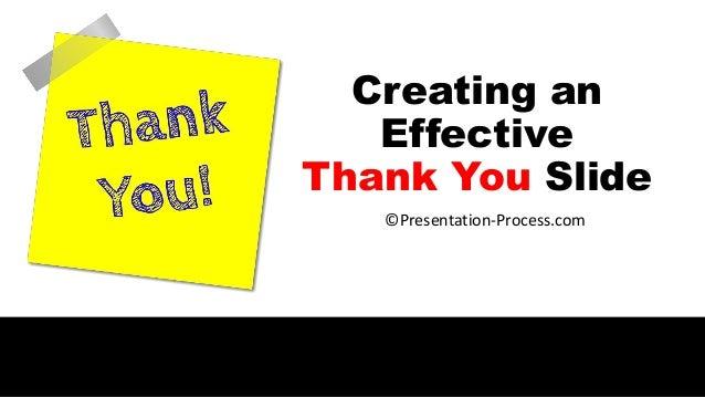 Creating an Effective Thank You Slide ©Presentation-Process.com