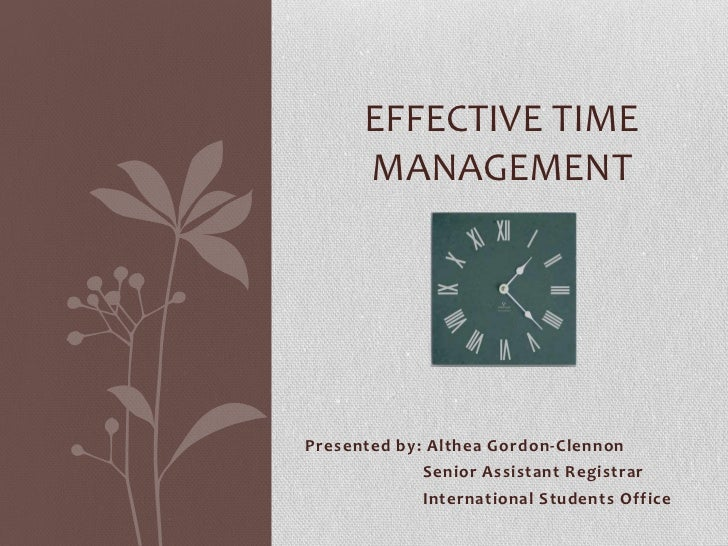 EFFECTIVE TIME      MANAGEMENTPresented by: Althea Gordon-Clennon            Senior Assistant Registrar            Interna...