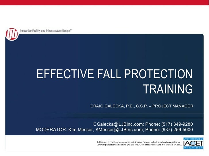 EFFECTIVE FALL PROTECTION                  TRAINING                      CRAIG GALECKA, P.E., C.S.P. – PROJECT MANAGER    ...