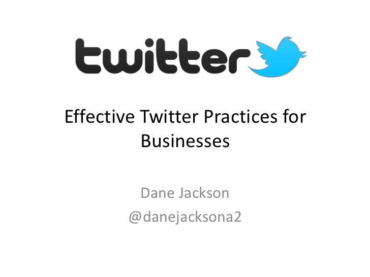 Effective Twitter Practices for          Businesses         Dane Jackson        @danejacksona2