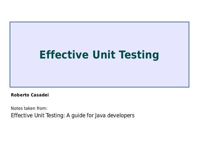 Roberto Casadei 2013-05-30Roberto CasadeiNotes taken from:Effective Unit Testing: A guide for Java developersEffective Uni...