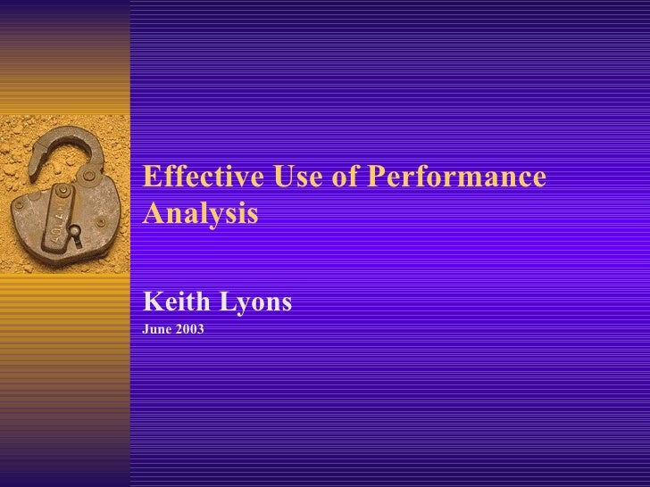 Effective Use of Performance Analysis  Keith Lyons June 2003