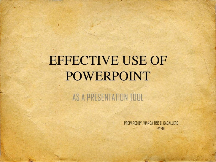 EFFECTIVE USE OF  POWERPOINT   AS A PRESENTATION TOOL                  PREPARED BY: VIANCA TRIZ C. CABALLERO              ...