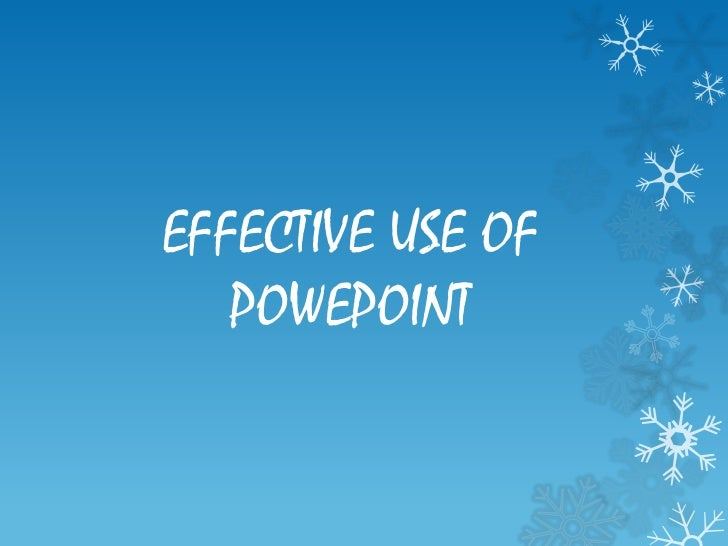 EFFECTIVE USE OF   POWEPOINT