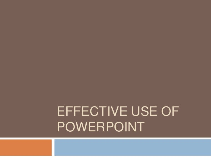 EFFECTIVE USE OFPOWERPOINT
