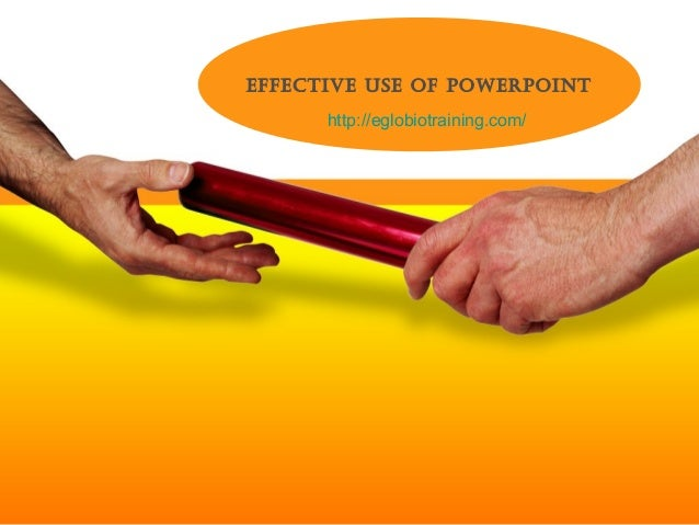 EFFECTIVE USE OF POWERPOINT      http://eglobiotraining.com/