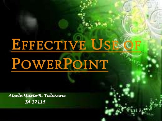 EFFECTIVE USE OF POWERPOINTAicele Marie R. Talavera       IA 12115