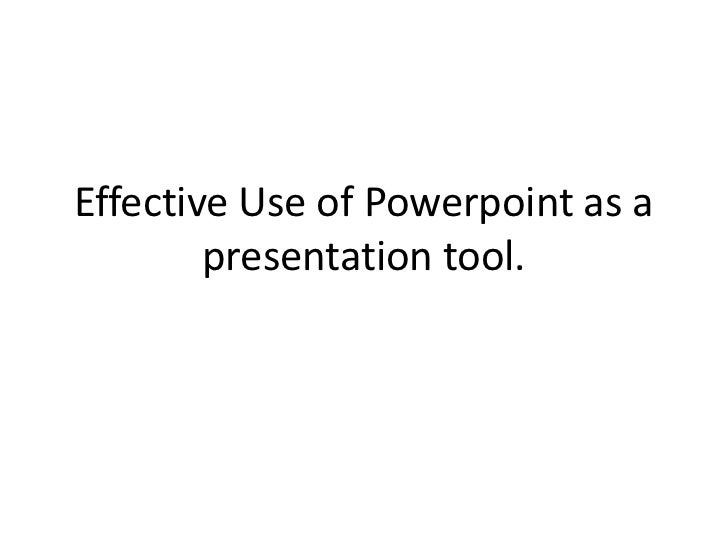 Effective Use of Powerpoint as a        presentation tool.