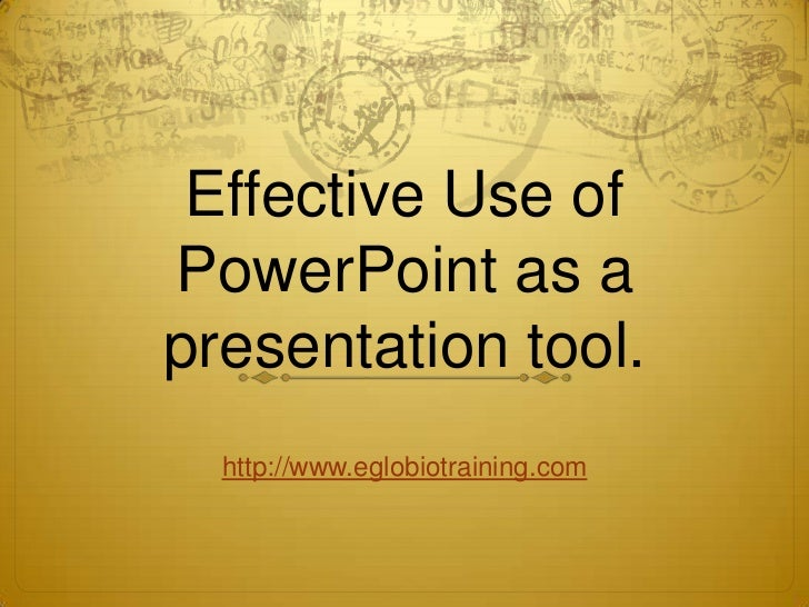 Effective Use ofPowerPoint as apresentation tool.  http://www.eglobiotraining.com