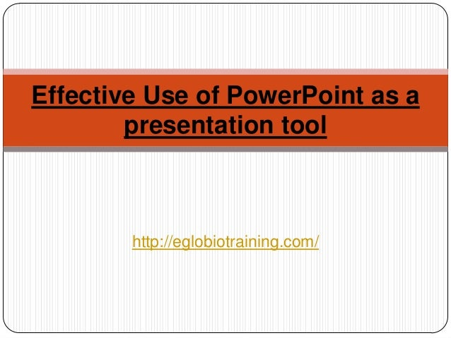 Effective Use of PowerPoint as a        presentation tool        http://eglobiotraining.com/