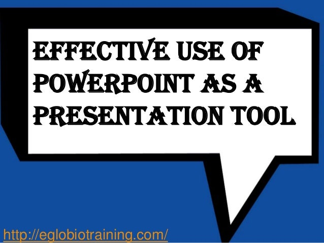 Effective Use of    PowerPoint as a    Presentation Toolhttp://eglobiotraining.com/