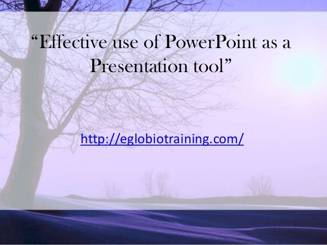 """""""Effective use of PowerPoint as a        Presentation tool""""      http://eglobiotraining.com/"""