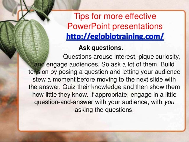 Tips for more effective              PowerPoint presentations                    Ask questions.               Questions ar...