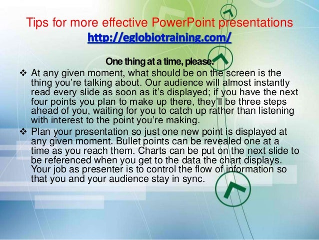 Tips for more effective PowerPoint presentations                     One thing at a time, please. At any given moment, wh...