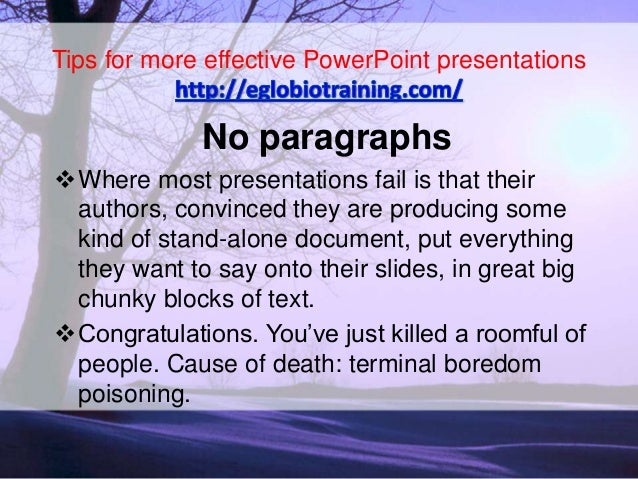 Tips for more effective PowerPoint presentations             No paragraphsWhere most presentations fail is that their aut...
