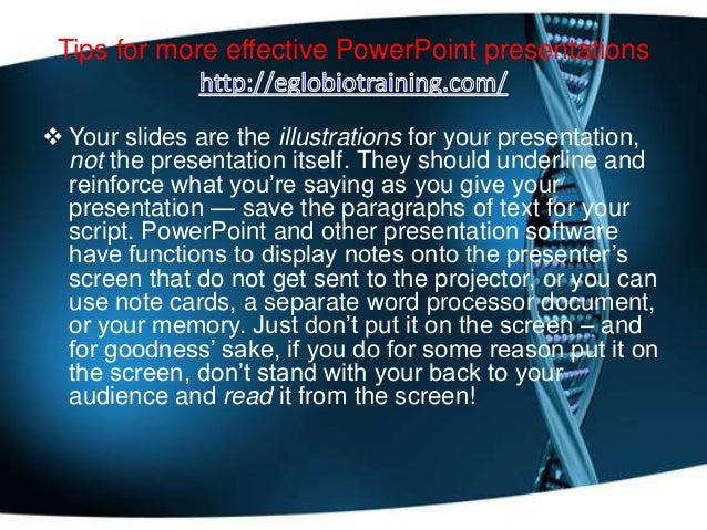 Tips for more effective PowerPoint presentations Your slides are the illustrations for your presentation,  not the presen...