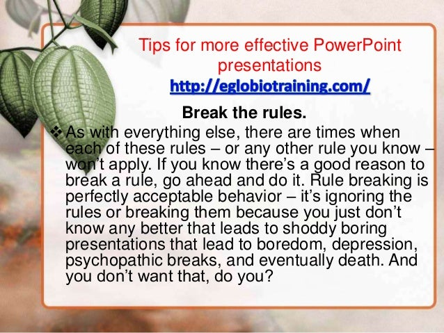 Tips for more effective PowerPoint                      presentations                   Break the rules. As with everythi...