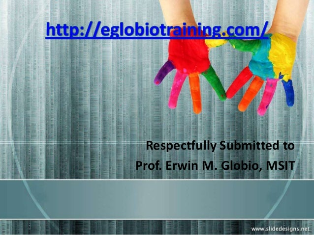 Respectfully Submitted toProf. Erwin M. Globio, MSIT