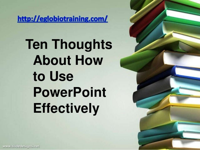 Ten Thoughts About How to Use PowerPoint Effectively
