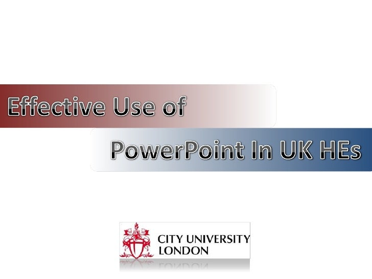 Effective Use of<br />PowerPoint In UK HEs<br />