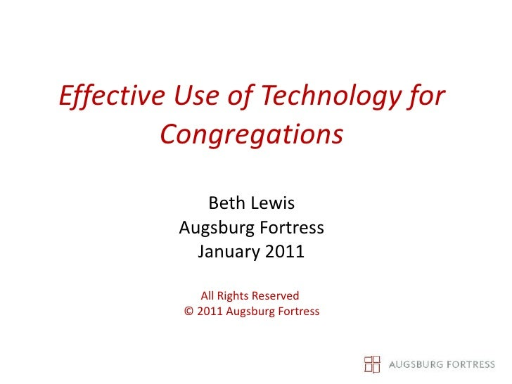 Effective Use of Technology for Congregations Beth Lewis Augsburg Fortress January 2011 All Rights Reserved  © 2011 Augsbu...