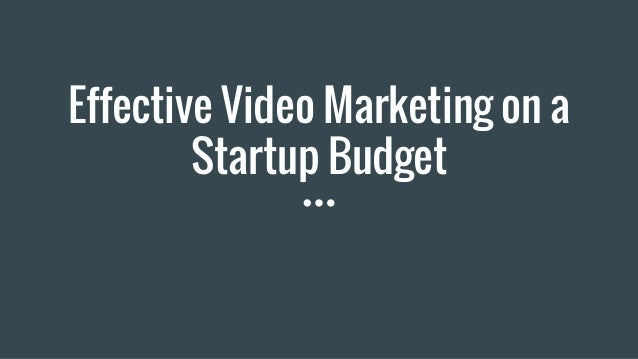 Effective Video Marketing on a Startup Budget