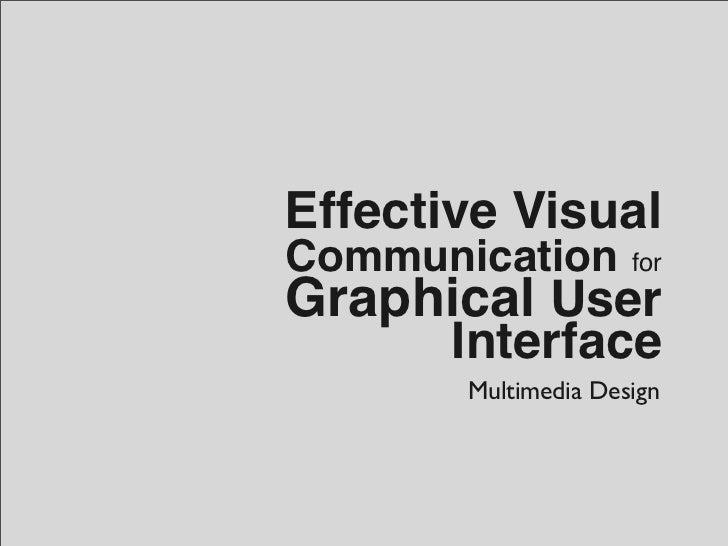 Effective VisualCommunication        forGraphical User       Interface       Multimedia Design