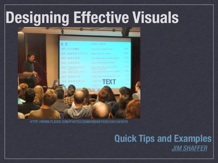 Designing Effective Visuals                                          TEXT   HTTP://WWW.FLICKR.COM/PHOTOS/DIAMONDGEYSER/526...