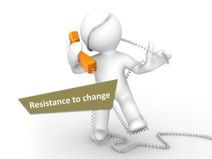 how to face resistance to change Overcoming resistance to change: top ten reasons for change resistance by a j schuler, psy d top ten reasons people resist change: 1 the risk of change is seen as greater than the risk of standing.