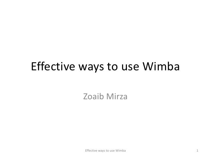 Effective ways to use Wimba <br />Zoaib Mirza<br />Effective ways to use Wimba  <br />1<br />