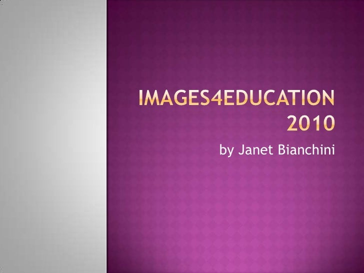 Images4education 2010<br />by Janet Bianchini<br />