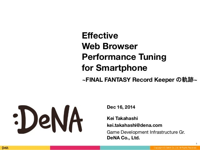 Copyright (C) DeNA Co.,Ltd. All Rights Reserved. Effective Web Browser Performance Tuning for Smartphone 1 Dec 16, 2014 ! K...
