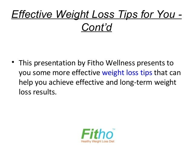 Effective Weight Loss Tips for You -              Cont'd• This presentation by Fitho Wellness presents to  you some more e...
