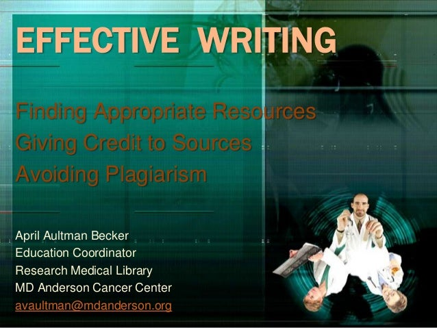 EFFECTIVE WRITING Finding Appropriate Resources Giving Credit to Sources Avoiding Plagiarism April Aultman Becker Educatio...