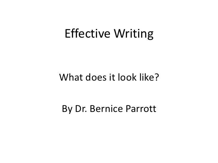 Effective WritingWhat does it look like?By Dr. Bernice Parrott