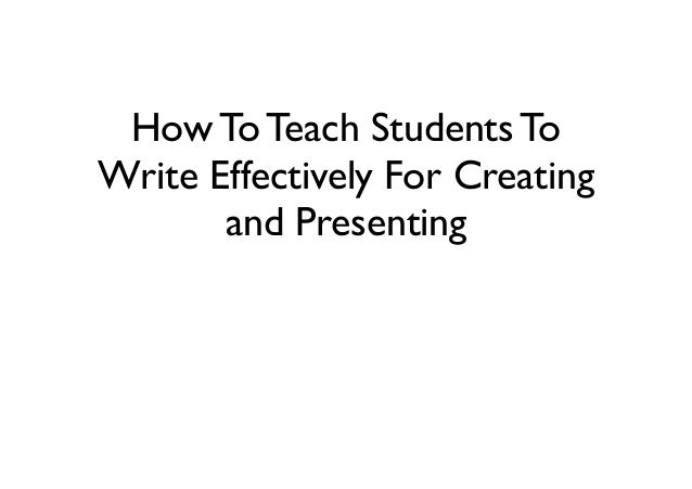 How To Teach Students To Write Effectively For Creating and Presenting
