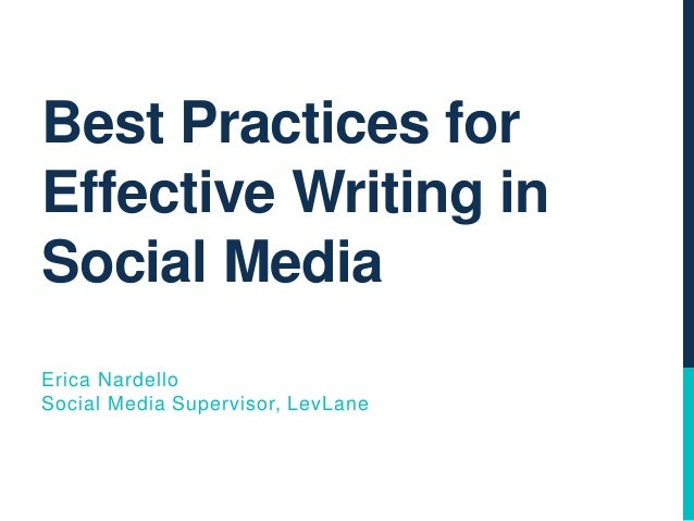 Best Practices for Effective Writing in Social Media Erica Nardello Social Media Supervisor, LevLane