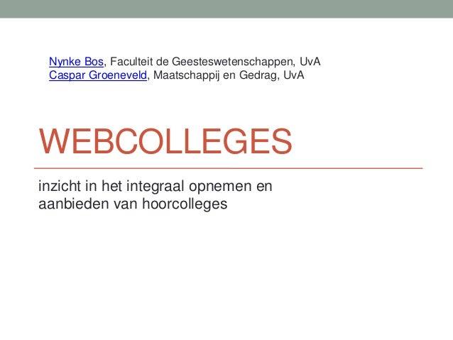 Nynke Bos, Faculteit de Geesteswetenschappen, UvA Caspar Groeneveld, Maatschappij en Gedrag, UvA  WEBCOLLEGES inzicht in h...