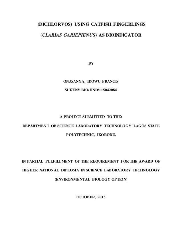 (DICHLORVOS) USING CATFISH FINGERLINGS (CLARIAS GARIEPIENUS) AS BIOINDICATOR BY ONASANYA, IDOWU FRANCIS SLT/ENV.BIO/HND/11...