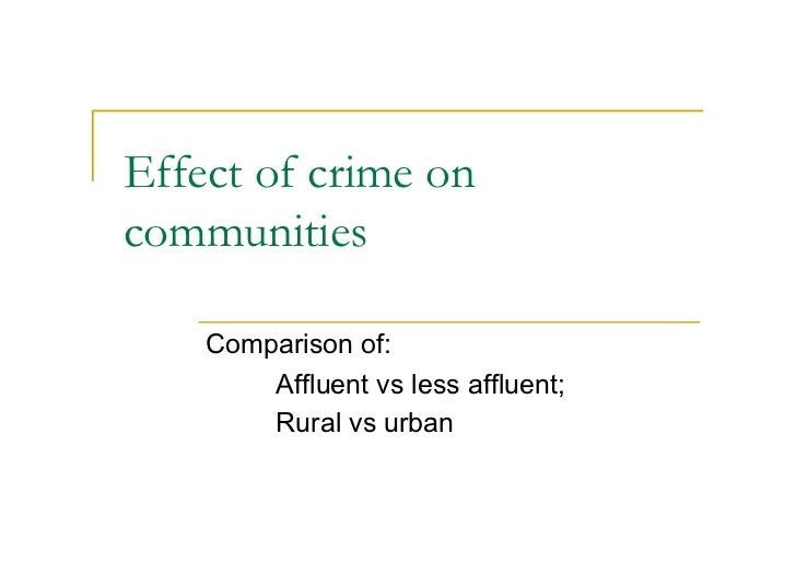 Effect of crime oncommunities    Comparison of:        Affluent vs less affluent;        Rural vs urban