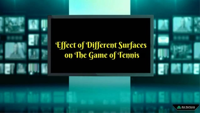 Effect Of Different Surfaces On The Game Of Tennis