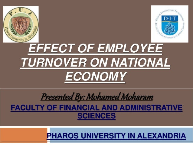 EFFECT OF EMPLOYEE TURNOVER ON NATIONAL ECONOMY PresentedBy: Mohamed Moharam FACULTY OF FINANCIAL AND ADMINISTRATIVE SCIEN...