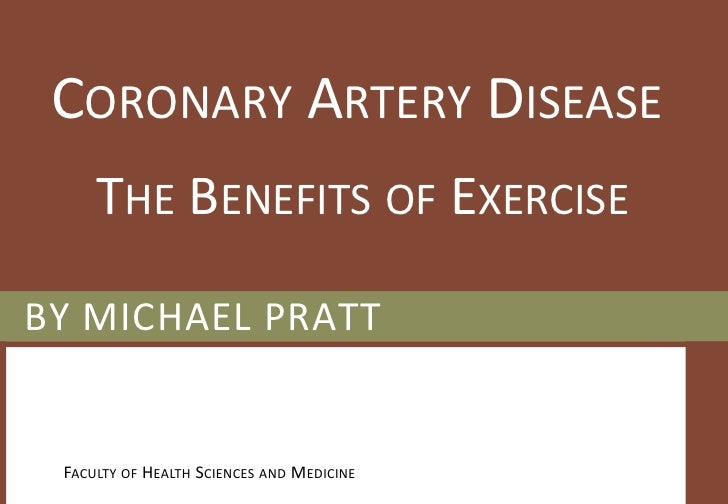 Coronary Artery Disease<br />The Benefits of Exercise<br />BY Michael Pratt<br />Faculty of Health Sciences and Medicine<b...