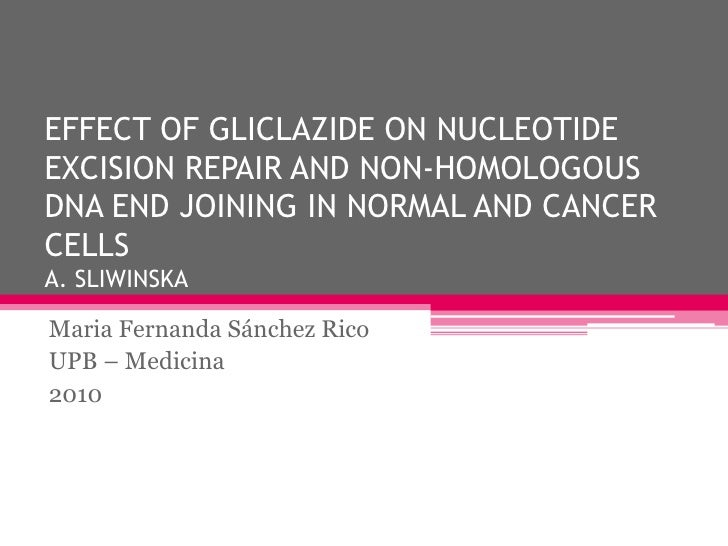 EFFECT OF GLICLAZIDE ON NUCLEOTIDE EXCISION REPAIR AND NON-HOMOLOGOUS DNA END JOINING IN NORMAL AND CANCER CELLSA. SLIWINS...