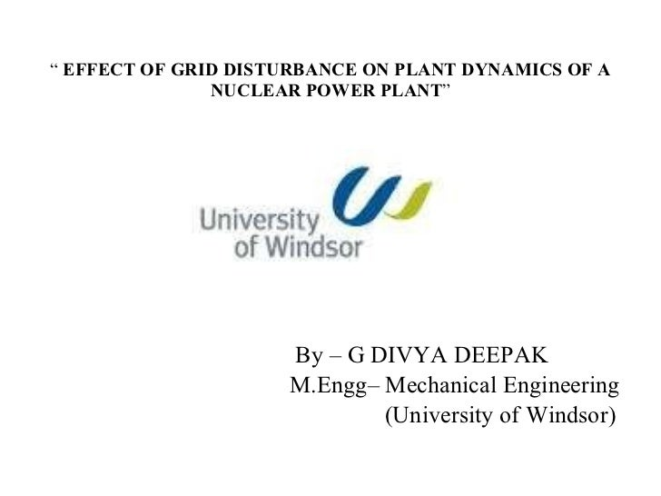 """   EFFECT OF GRID DISTURBANCE ON PLANT DYNAMICS OF A NUCLEAR POWER PLANT "" <ul><li>By – G DIVYA DEEPAK </li></ul><ul><li>..."
